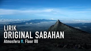 ORIGINAL SABAHAN [HIGH QUALITY] Lirik Penuh - Atmosfera Ft Floor 88