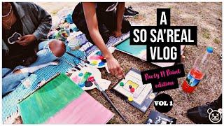 THE SA'REAL VLOG 01 | PARTY N PAINT