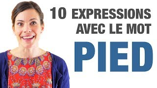 10 Expressions avec le mot PIED - 10 French expressions with the word PIED