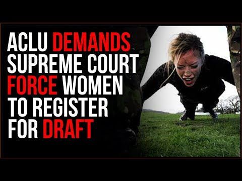 ACLU DEMANDS The Supreme Court Draft WOMEN, Declare All-Male Draft Unconstitutional