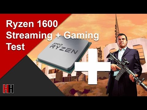 Ryzen 1600 Simultaneous Streaming and Gaming Test