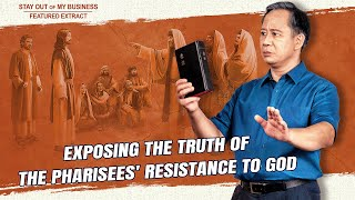 "Gospel Movie ""Stay Out of My Business"" (5) - Exposing the Truth of the Pharisees' Resistance to God"