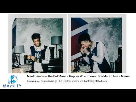 Meet Blueface, the Self-Aware Rapper Who Knows He's More Than a Meme Mp3
