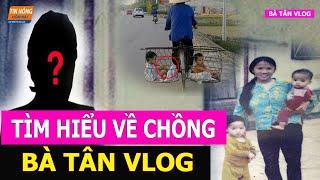 Chồng Bà Tân Vlog Là Ai - nghị lực nào khiến bà tân vlog vươn lên thành người nổi tiếng