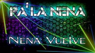 Pa' La Nena - Nena Vuelve NUEVO TEMA 2013
