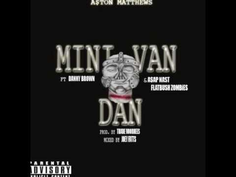 A$ton Matthews - Mini Van Dan Remix ft. Danny Brown, ASAP Nast & Flatbush Zombies