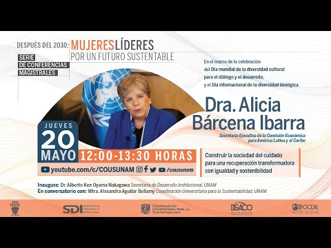Dra. Alicia Bárcena | Construir la sociedad del cuidado para una recuperación transformadora