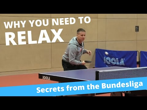 Why You Need To RELAX When Playing Table Tennis (Secrets From The Bundesliga)