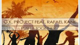 G K  Project feat  Rafael Kane   Push It Together (Instant Move remix)