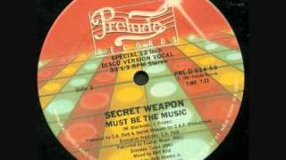 Download Secret Weapon - Must Be The Music Mp3 and Videos