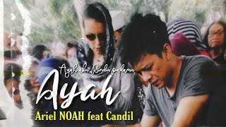 ARIEL NOAH feat CANDIL - AYAH (Video klip) Fan Made