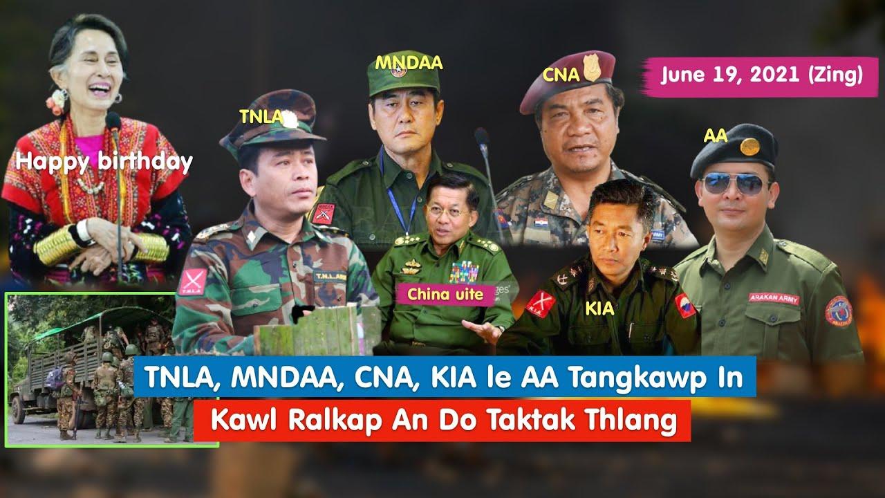 June 19 (Zing) - KIA, CNA, AA, TNLA, MNDAA Ṭangkawp In Kawl Ralkap An Do Taktak Thlang