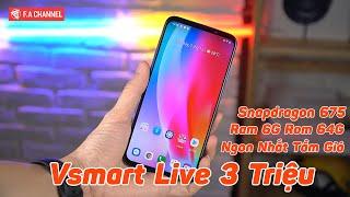 Vsmart Live - Chỉ 3 Triệu Cân Toàn Bộ Đối Thủ Với Ram 6G Rom 64G, Snapdragon 675, Pin Trâu Sạc Nhanh