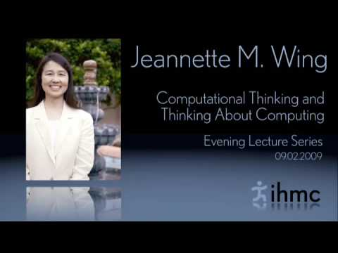 Jeannette M. Wing - Computational Thinking and Thinking About Computing
