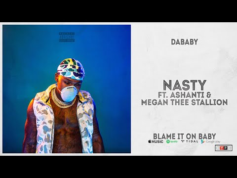 """DaBaby - """"NASTY"""" Ft. Ashanti & Megan Thee Stallion (Blame It On Baby) from YouTube · Duration:  3 minutes 36 seconds"""
