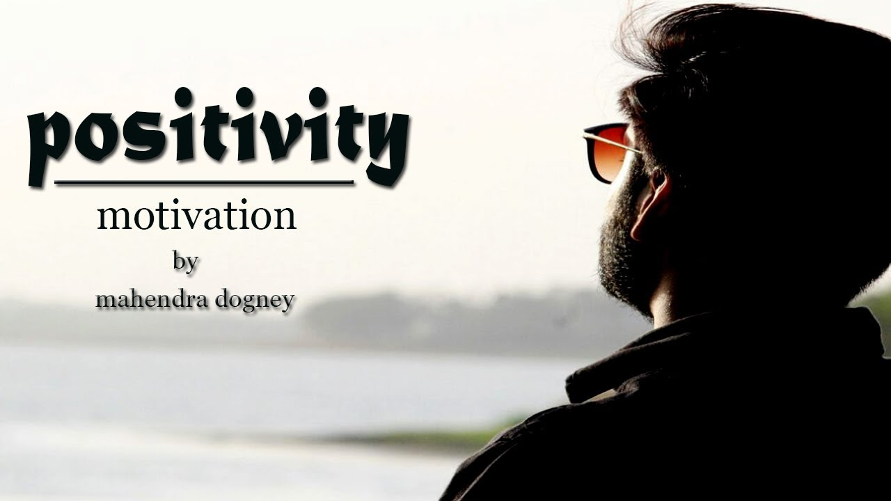 think positive motivation || best inspirational video in hindi by mahendra dogney