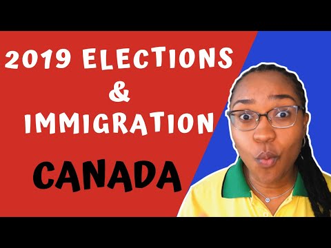 2019 CANADIAN GOVERNMENT ELECTIONS & IMMIGRATION POLICIES