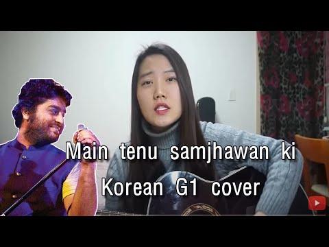 Main tenu samjhawan ki (arijit singh) - Korean G1 cover
