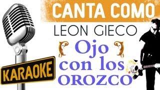 Leon Gieco karaoke - Ojo con los Orozco, letra