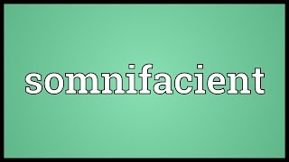 Somnifacient Meaning