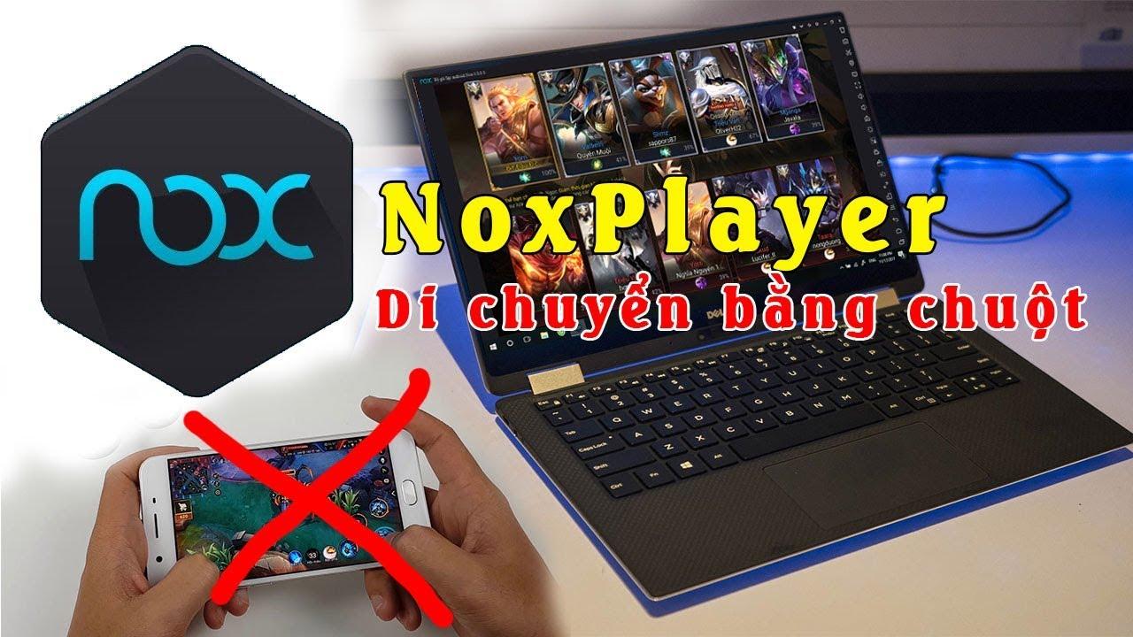NoxPlayer phần mềm biến Liên Quân Mobile thành game PC thật thụ (thao tác di chuyển bằng chuột)