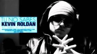 Kevin Roldan - Tu No Sabes (( 2011 ))