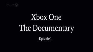 Xbox One: The Documentary episode 1