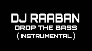 DJ Raaban - Drop The Bass (Instrumental)