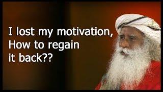 How to regain my motivation back?? | Sadhguru Speech
