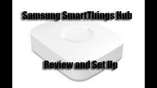 Samsung SmartThings Hub Review and Set Up