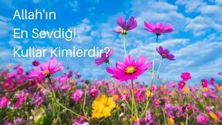 Allah'ın En Sevdiği Kullar Kimlerdir?, Cennetlik İnsanların Vasıfları, Allah'ın Sevdiği İnsanlar