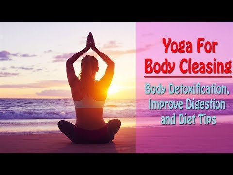Yoga for Body Cleansing | Body Detoxification, Improve Digestion and Diet Tips in English