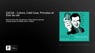 S2E18 - Colons, Cold Case, Primates et Don du ciel