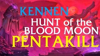Hunt of the Blood Moon KENNEN PENTAKILL | League of Legends