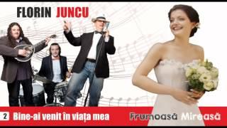 Florin Juncu - BINE-AI VENIT IN VIATA MEA