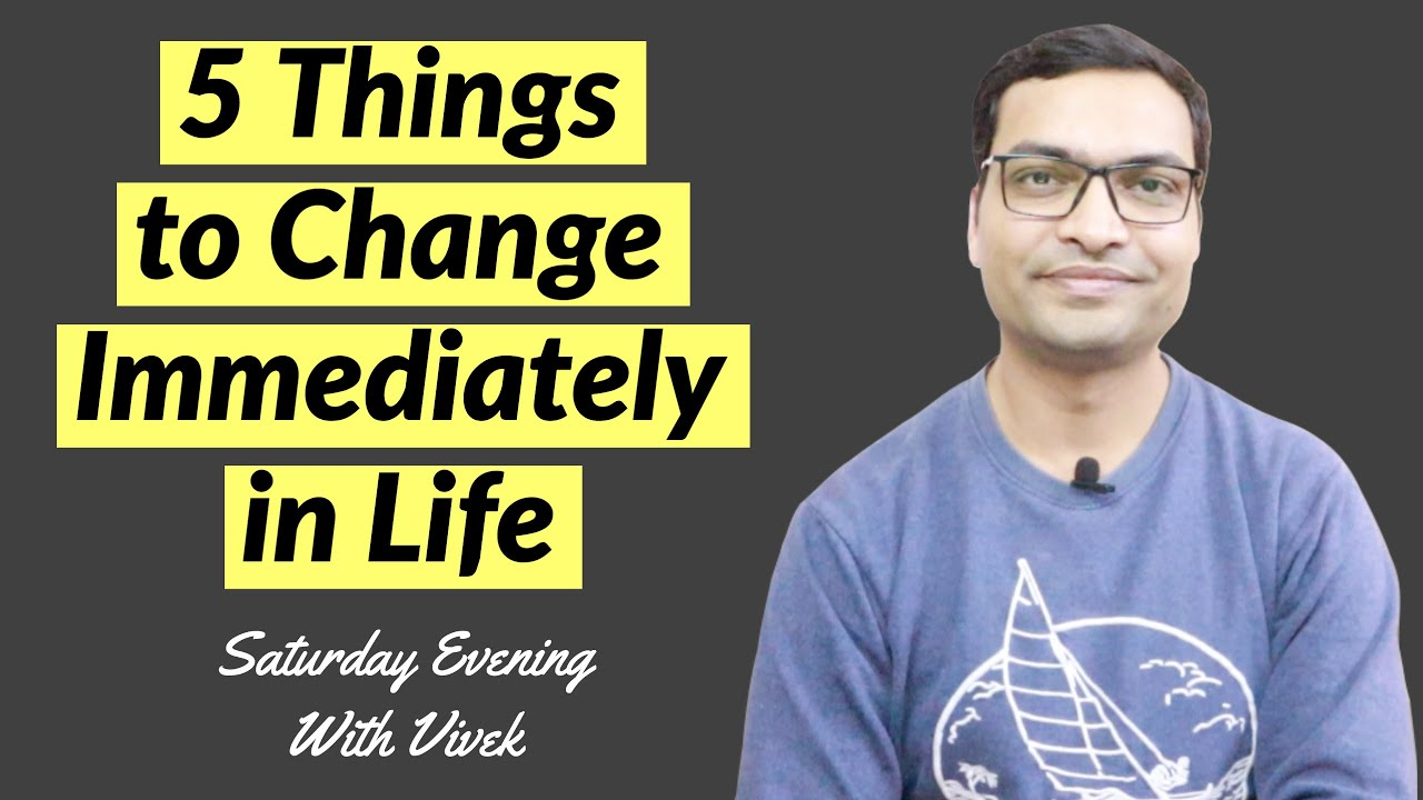 5 Things to Change Immediately in Life