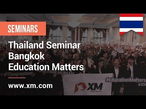 XM.COM - 2018 - Thailand Seminar - Bangkok - Education Matters