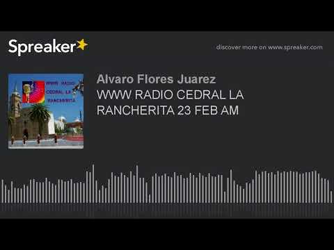 WWW RADIO CEDRAL LA RANCHERITA 23 FEB AM (part 11 of 18)
