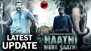 BREAKING: Haathi Mere Saathi Shooting Update | Rana Daggubati | Prabu Solomon | Pulkit Samrat | Zoya