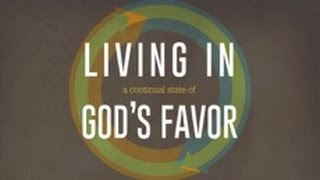 Living In A Continual State of God's Favor, Part 1