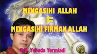 kotbah kristen MENGASIHI ALLAH=MENGASIHI FIRMAN ALLAH ,mp3 Ps Yehuda Yermiadi