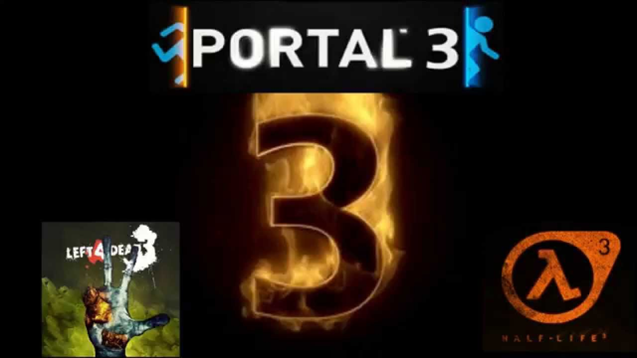 Three half life 3 portal 3 left 4 dead 3 orange box 2 for 3 portals