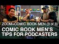 Zoom Creators: AMC's Comic Book Men (pt 3 of 3) Tips for podcasting