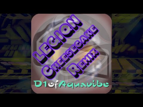 Legiqn Cheesecake REMIX - D1ofAquavibe
