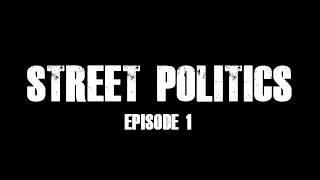 STREET POLITICS Pt. 1