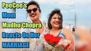 PeeCee's mom Madhu Chopra reacts on her MARRIAGE with Nick Jonas!