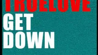 Truelove - Get Down (Original Mix)