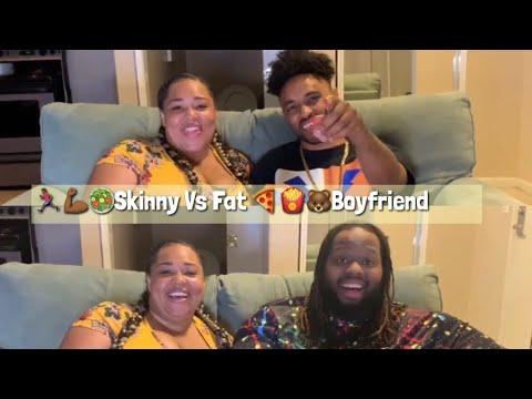 Skinny Vs Fat Boyfriend