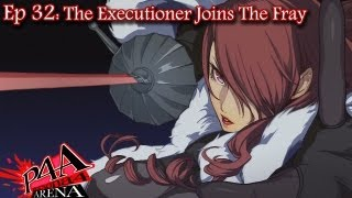 Persona 4 Arena Story Ep 32: The Executioner Joins The Fray