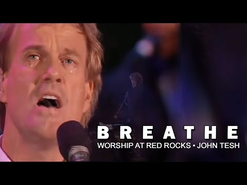 Breathe • Worship at Red Rocks • John Tesh